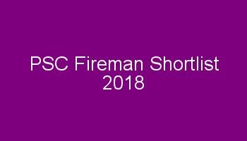 PSC Fireman Shortlist 2018