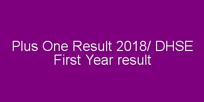 Plus One Exam Result 2018 / HSE First Year Exam result