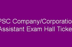 PSC Company/corporation/board assistant exam hall ticket
