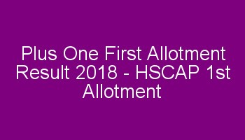 Plus One First Allotment Result 2018 HSCAP