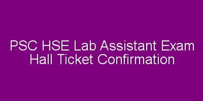 PSC HSE Lab Assistant exam 2018 hall ticket confirmation