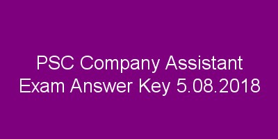 PSC Company Assistant Exam Answer Key 5-08-2018