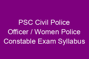 PSC Civil Police Officer / Women Police Constable Exam Detailed Syllabus