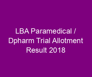LBS Paramedical / Dpharm Trial Allotment Result 2018